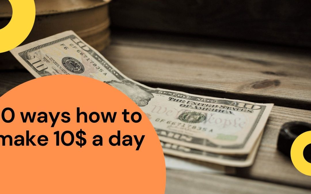 Top Ten Ways how to Make an Extra 10 dollars/euro a Day
